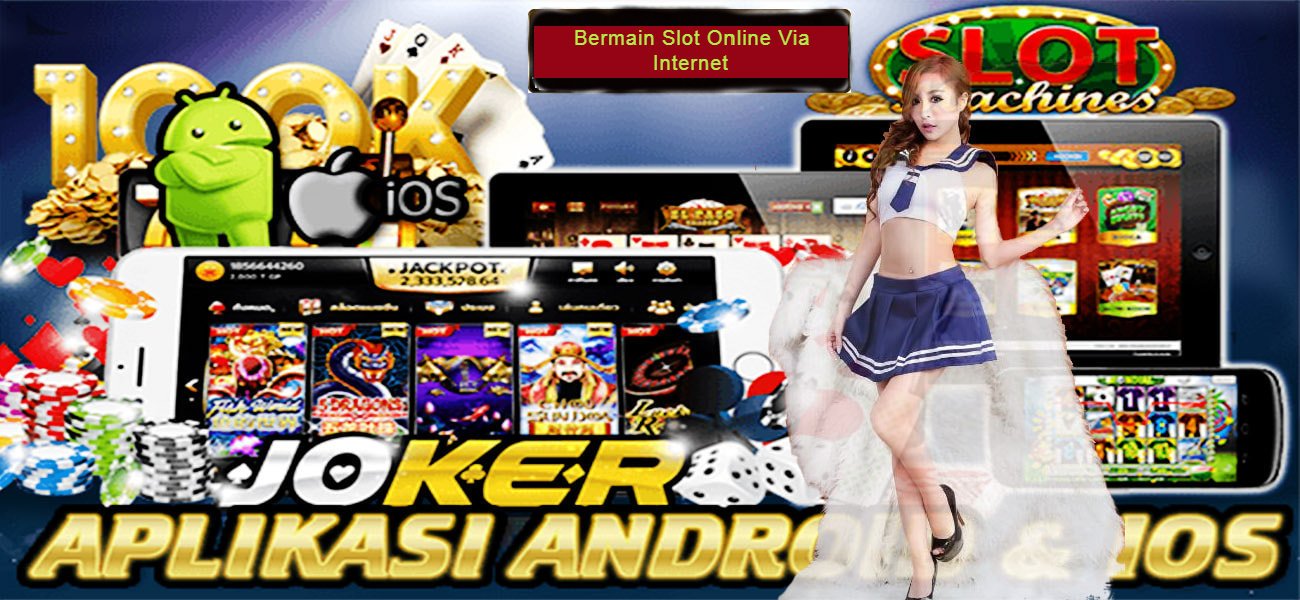 Bermain Slot Online Via Internet